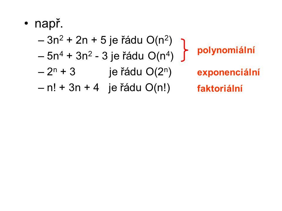 např. –3n 2 + 2n + 5 je řádu O(n 2 ) –5n 4 + 3n 2 - 3 je řádu O(n 4 ) –2 n + 3 je řádu O(2 n ) –n! + 3n + 4 je řádu O(n!) polynomiální exponenciální f