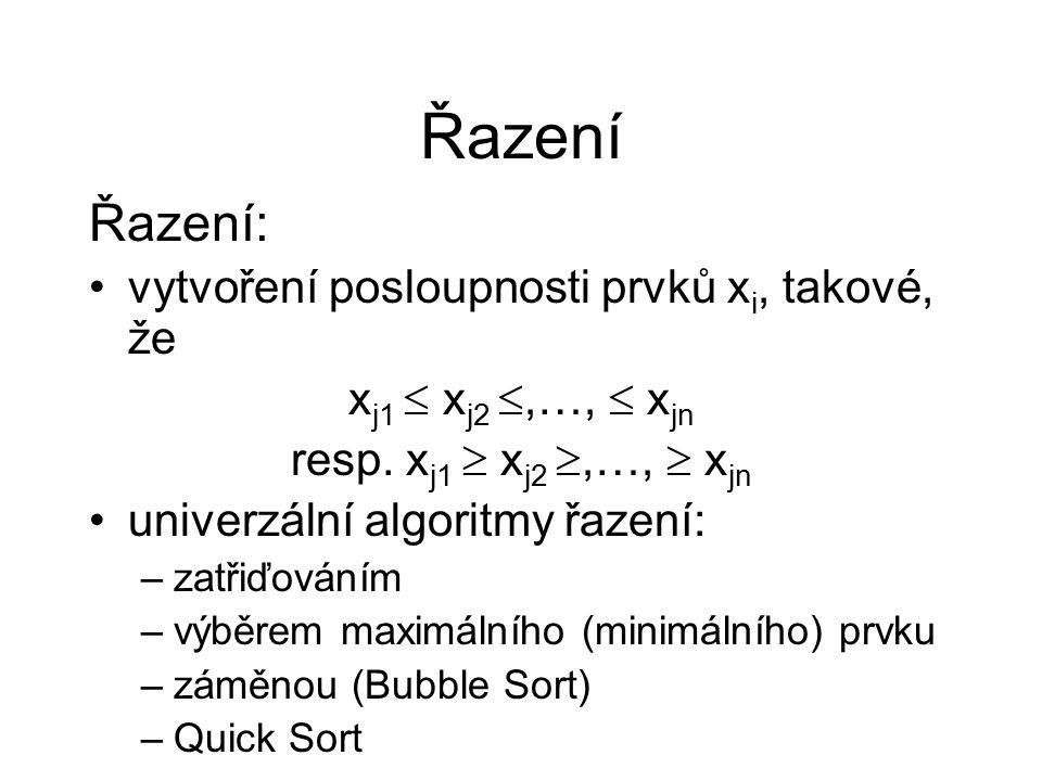 Řazení Řazení: vytvoření posloupnosti prvků x i, takové, že x j1  x j2 ,…,  x jn resp. x j1  x j2 ,…,  x jn univerzální algoritmy řazení: –zatři