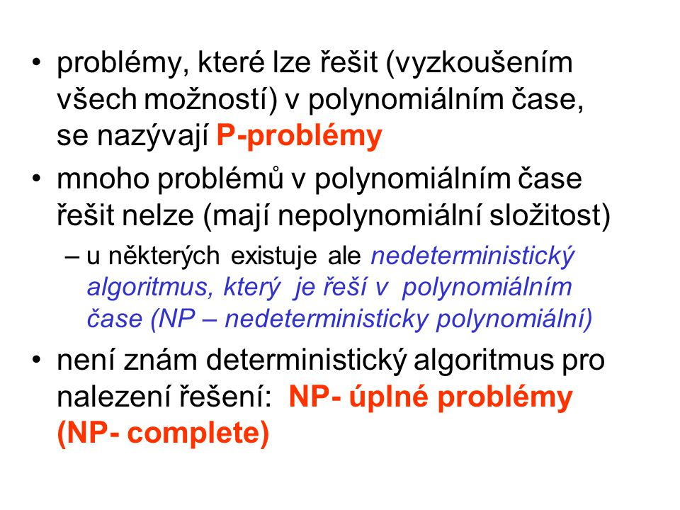 problémy, které lze řešit (vyzkoušením všech možností) v polynomiálním čase, se nazývají P-problémy mnoho problémů v polynomiálním čase řešit nelze (m