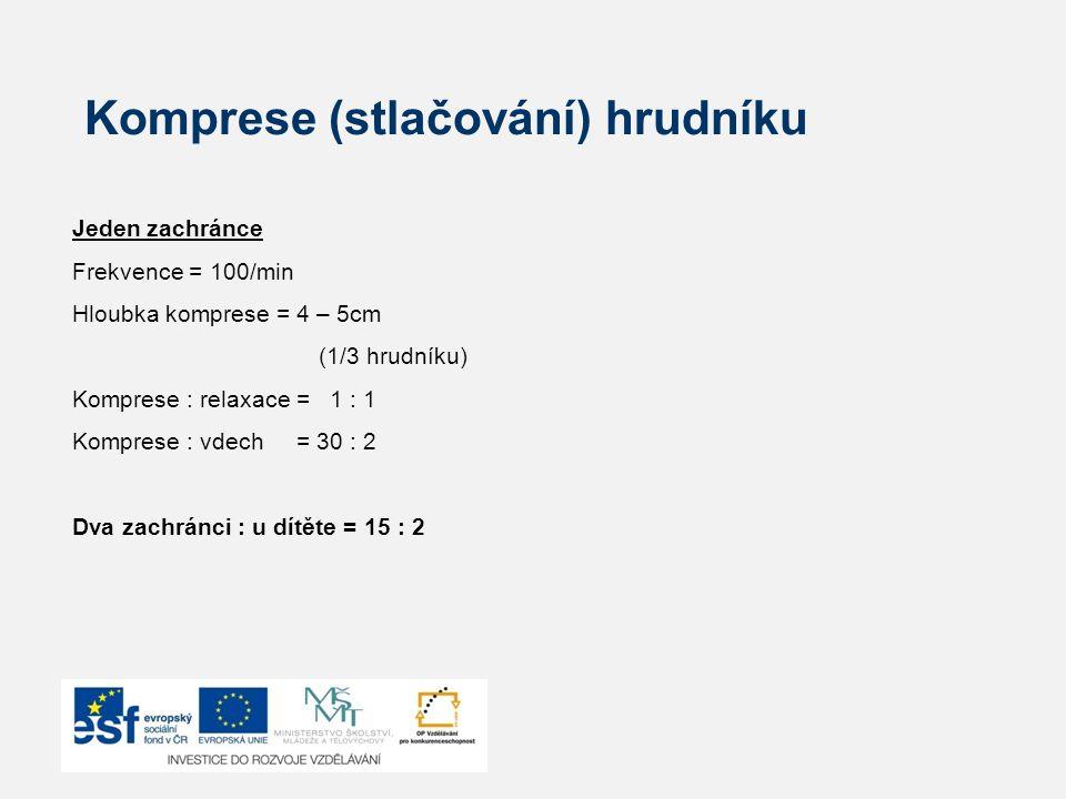 Komprese (stlačování) hrudníku Jeden zachránce Frekvence = 100/min Hloubka komprese = 4 – 5cm (1/3 hrudníku) Komprese : relaxace = 1 : 1 Komprese : vd