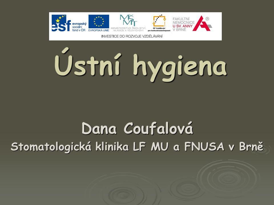 Ústní hygiena Dana Coufalová Stomatologická klinika LF MU a FNUSA v Brně