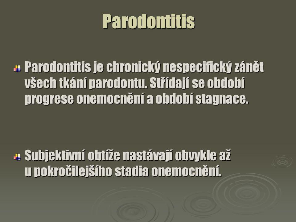 Parodontitis Parodontitis je chronický nespecifický zánět všech tkání parodontu. Střídají se období progrese onemocnění a období stagnace. Subjektivní