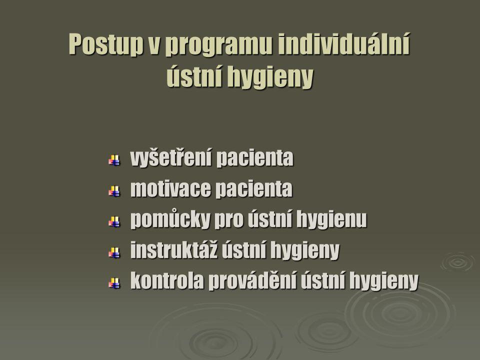 Postup v programu individuální ústní hygieny Postup v programu individuální ústní hygieny vyšetření pacienta vyšetření pacienta motivace pacienta moti