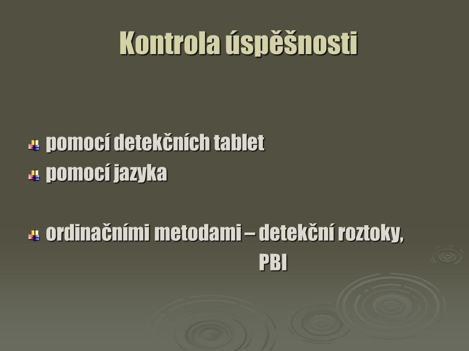 Kontrola úspěšnosti Kontrola úspěšnosti pomocí detekčních tablet pomocí jazyka ordinačními metodami – detekční roztoky, PBI PBI