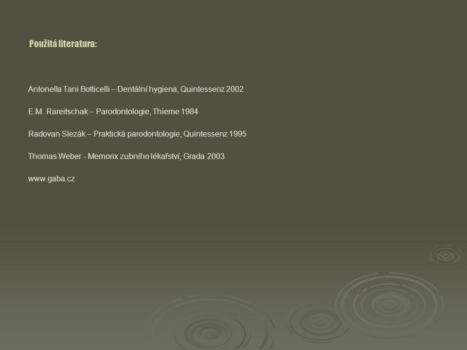 Použitá literatura: Antonella Tani Botticelli – Dentální hygiena, Quintessenz 2002 E.M. Rareitschak – Parodontologie, Thieme 1984 Radovan Slezák – Pra