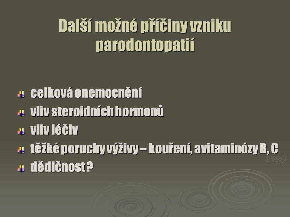 Další možné příčiny vzniku parodontopatií celková onemocnění celková onemocnění vliv steroidních hormonů vliv steroidních hormonů vliv léčiv vliv léči