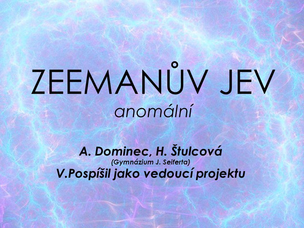ZEEMANŮV JEV anomální A. Dominec, H. Štulcová (Gymnázium J. Seiferta)  V.Pospíšil jako vedoucí projektu