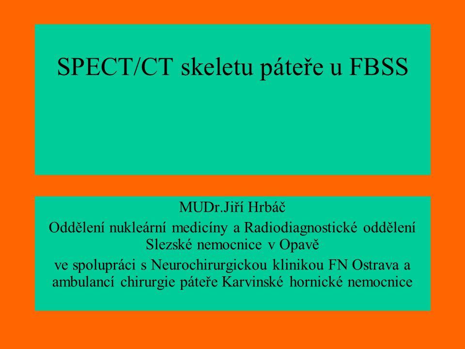 SPECT/CT skeletu páteře u FBSS MUDr.Jiří Hrbáč Oddělení nukleární medicíny a Radiodiagnostické oddělení Slezské nemocnice v Opavě ve spolupráci s Neur
