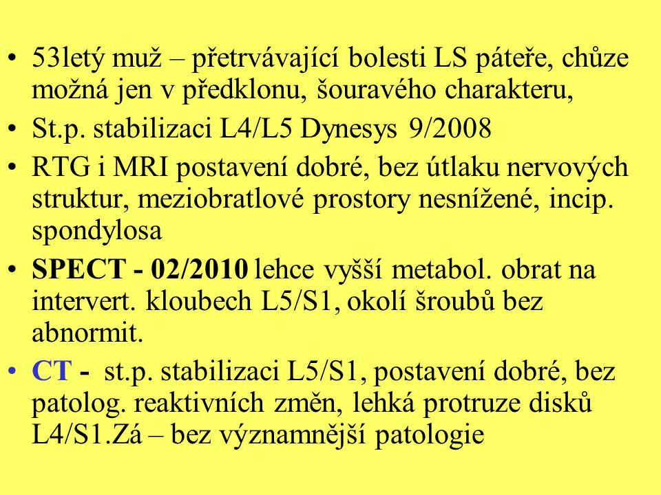 53letý muž – přetrvávající bolesti LS páteře, chůze možná jen v předklonu, šouravého charakteru, St.p. stabilizaci L4/L5 Dynesys 9/2008 RTG i MRI post
