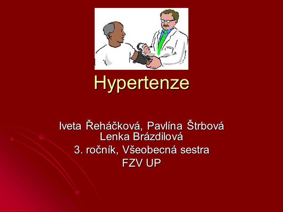 Hypertenze Iveta Řeháčková, Pavlína Štrbová Lenka Brázdilová 3. ročník, Všeobecná sestra FZV UP
