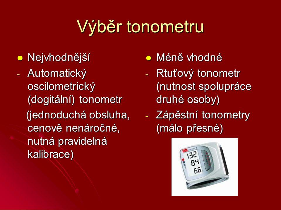 Výběr tonometru Nejvhodnější Nejvhodnější - Automatický oscilometrický (dogitální) tonometr (jednoduchá obsluha, cenově nenáročné, nutná pravidelná kalibrace) (jednoduchá obsluha, cenově nenáročné, nutná pravidelná kalibrace) Méně vhodné Méně vhodné - Rtuťový tonometr (nutnost spolupráce druhé osoby) - Zápěstní tonometry (málo přesné)