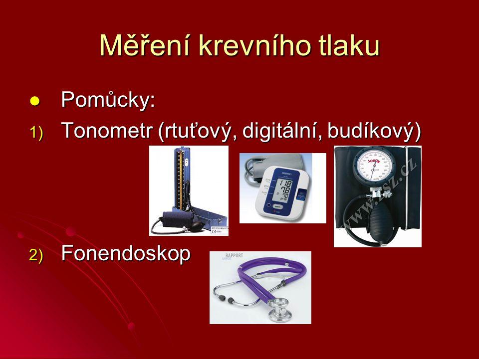Měření krevního tlaku Pomůcky: Pomůcky: 1) Tonometr (rtuťový, digitální, budíkový) 2) Fonendoskop