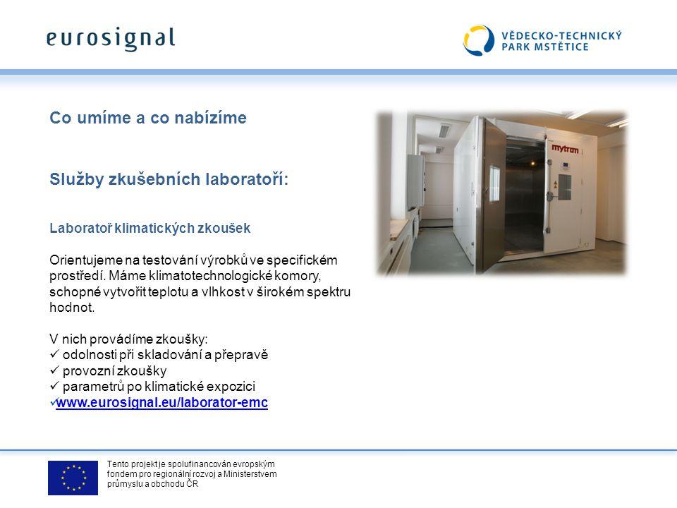 Tento projekt je spolufinancován evropským fondem pro regionální rozvoj a Ministerstvem průmyslu a obchodu ČR Co umíme a co nabízíme Služby zkušebních