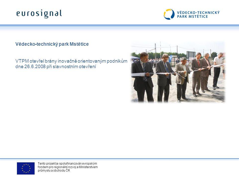 Tento projekt je spolufinancován evropským fondem pro regionální rozvoj a Ministerstvem průmyslu a obchodu ČR Vědecko-technický park Mstětice VTPM otevřel brány inovačně orientovaným podnikům dne 26.6.2008 při slavnostním otevření