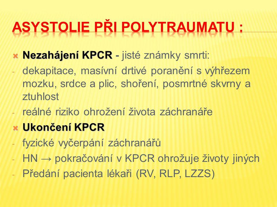  Nezahájení KPCR  Nezahájení KPCR - jisté známky smrti: - dekapitace, masívní drtivé poranění s výhřezem mozku, srdce a plic, shoření, posmrtné skvr