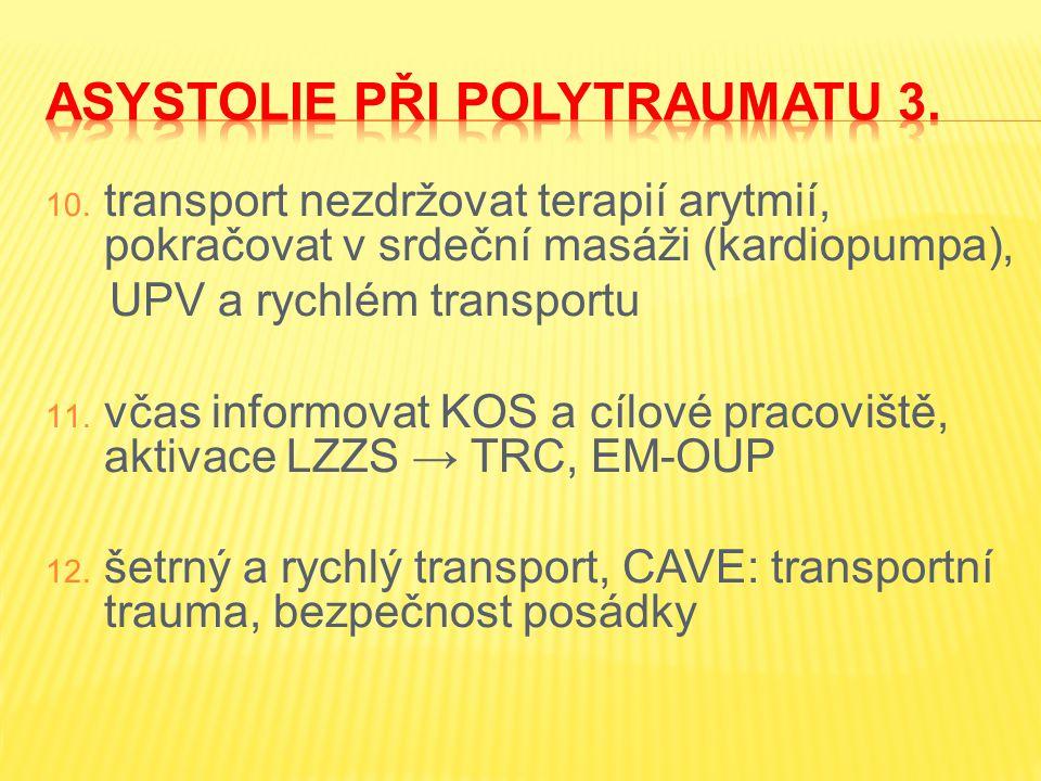 10. transport nezdržovat terapií arytmií, pokračovat v srdeční masáži (kardiopumpa), UPV a rychlém transportu 11. včas informovat KOS a cílové pracovi