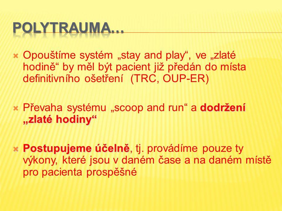 """ Opouštíme systém """"stay and play"""", ve """"zlaté hodině"""" by měl být pacient již předán do místa definitivního ošetření (TRC, OUP-ER) dodržení """"zlaté hodi"""
