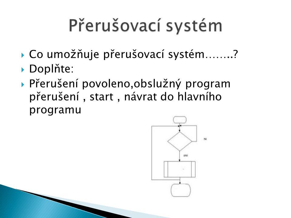  Co umožňuje přerušovací systém……...