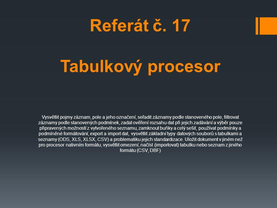 Referát č. 17 Tabulkový procesor Vysvětlit pojmy záznam, pole a jeho označení, seřadit záznamy podle stanoveného pole, filtrovat záznamy podle stanove