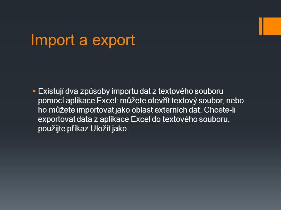 Import a export  Existují dva způsoby importu dat z textového souboru pomocí aplikace Excel: můžete otevřít textový soubor, nebo ho můžete importovat