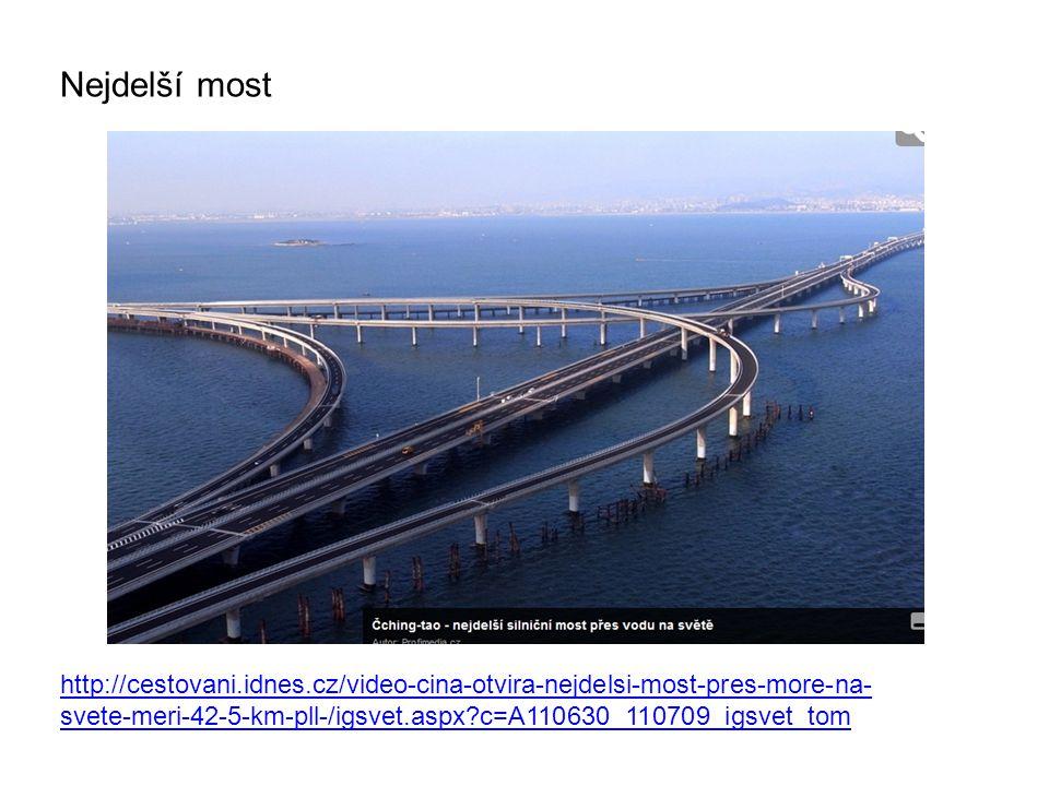 Nejdelší most http://cestovani.idnes.cz/video-cina-otvira-nejdelsi-most-pres-more-na- svete-meri-42-5-km-pll-/igsvet.aspx?c=A110630_110709_igsvet_tom