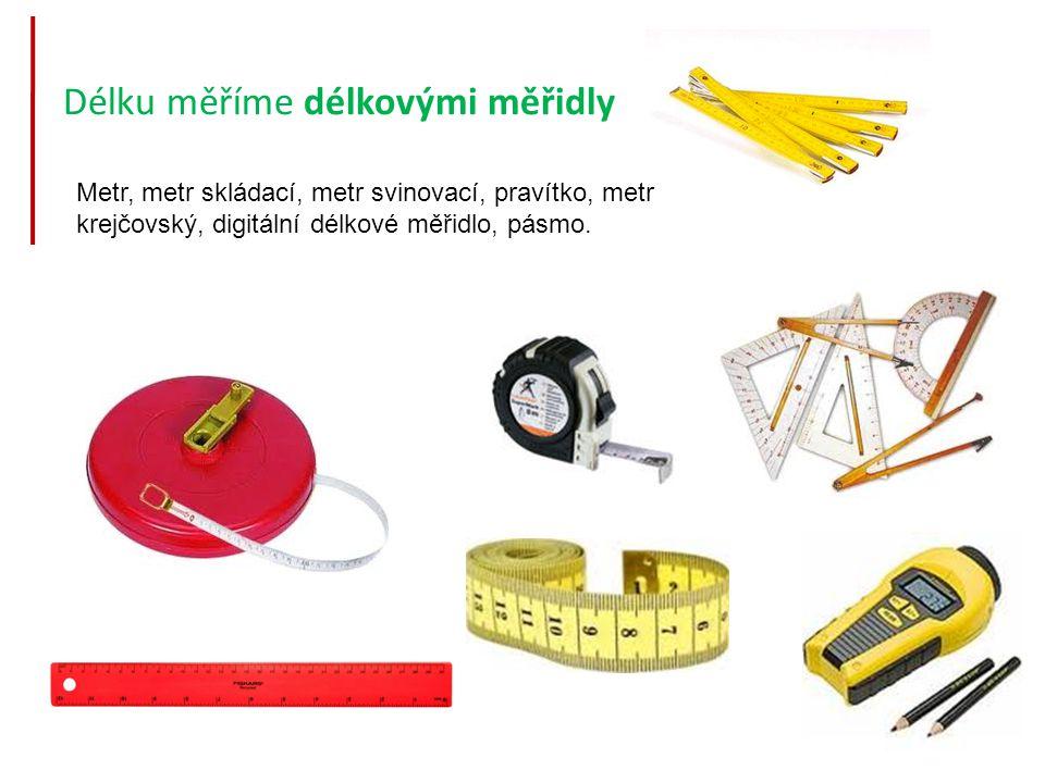 Délku měříme délkovými měřidly Metr, metr skládací, metr svinovací, pravítko, metr krejčovský, digitální délkové měřidlo, pásmo.