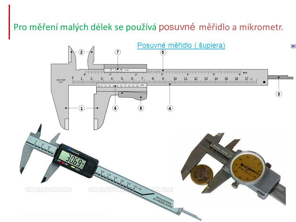 Pro měření malých délek se používá posuvné měřidlo a mikrometr. Posuvné měřidlo ( šuplera)