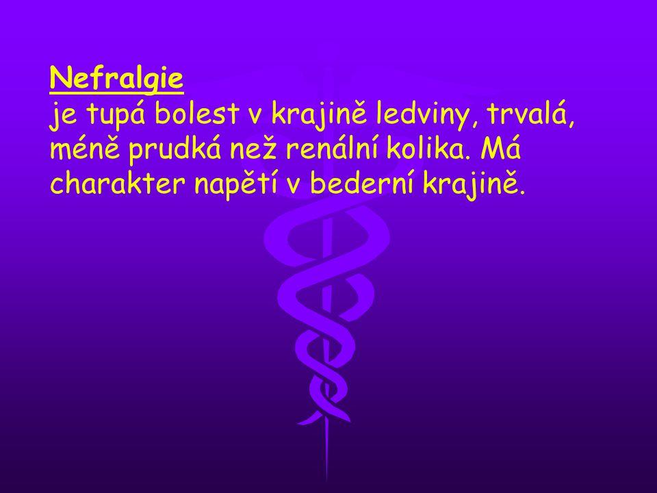 Nefralgie je tupá bolest v krajině ledviny, trvalá, méně prudká než renální kolika. Má charakter napětí v bederní krajině.