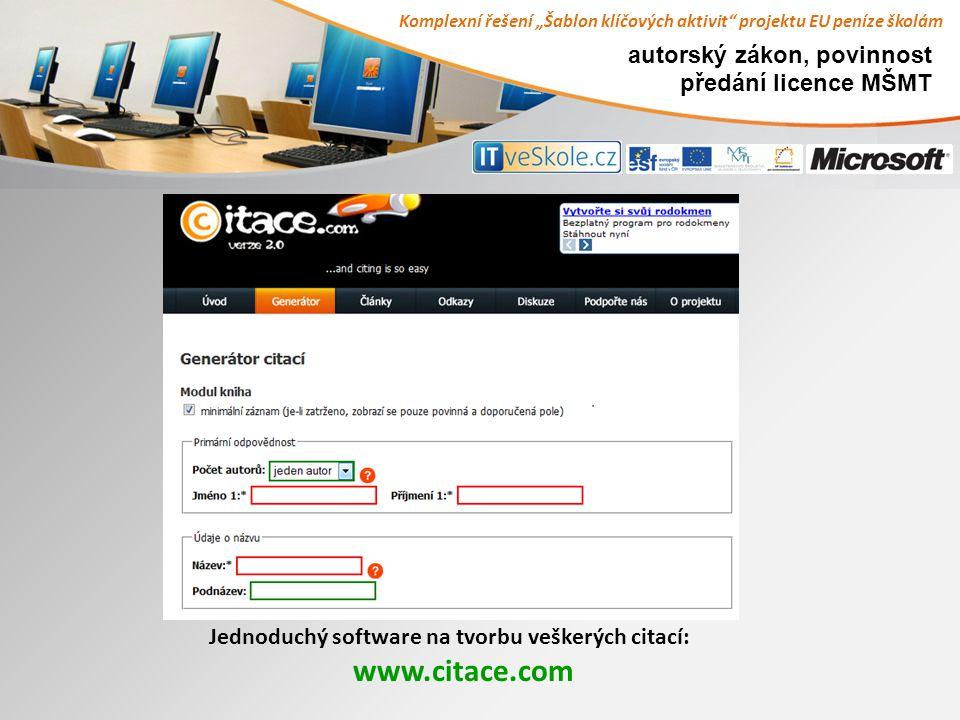 """Komplexní řešení """"Šablon klíčových aktivit projektu EU peníze školám autorský zákon, povinnost předání licence MŠMT Jednoduchý software na tvorbu veškerých citací: www.citace.com"""