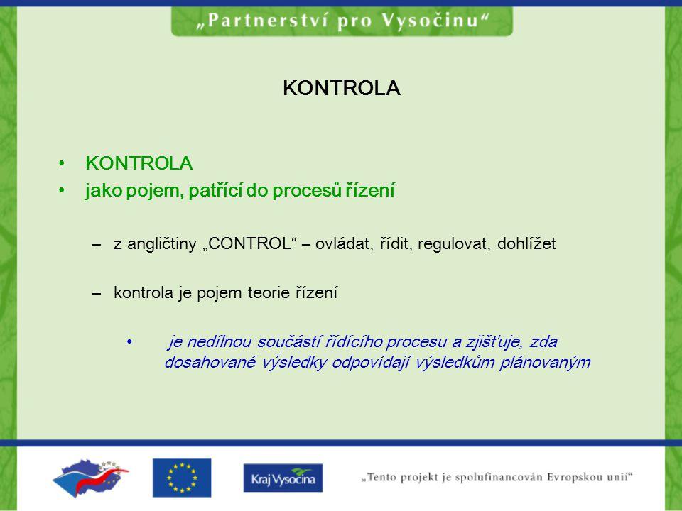 Základní pojmy KONTROLA jako pojem, patřící do procesu řízení Proces řízení zahrnuje: –Plánování –Rozhodování –Organizování –Motivace a vedení lidí –Komunikace –Kontrola