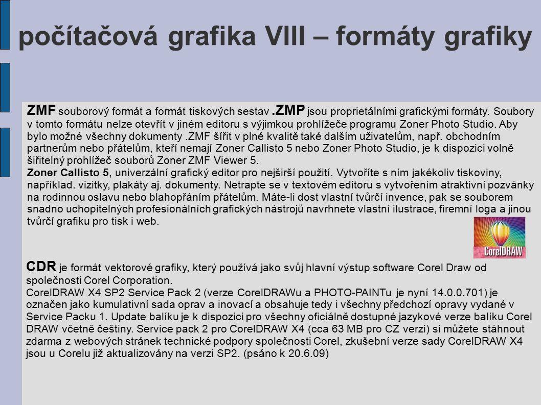 počítačová grafika VIII – formáty grafiky ZMF souborový formát a formát tiskových sestav.ZMP jsou proprietálními grafickými formáty. Soubory v tomto f