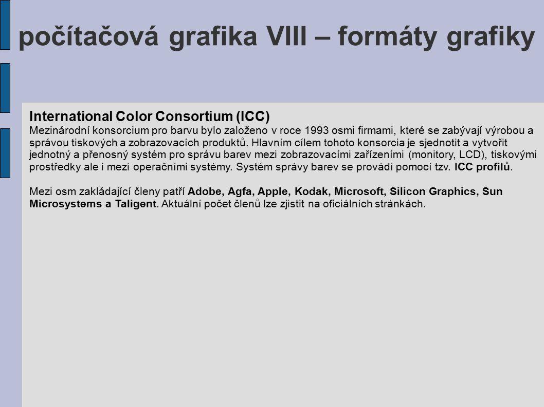 počítačová grafika VIII – formáty grafiky International Color Consortium (ICC) Mezinárodní konsorcium pro barvu bylo založeno v roce 1993 osmi firmami