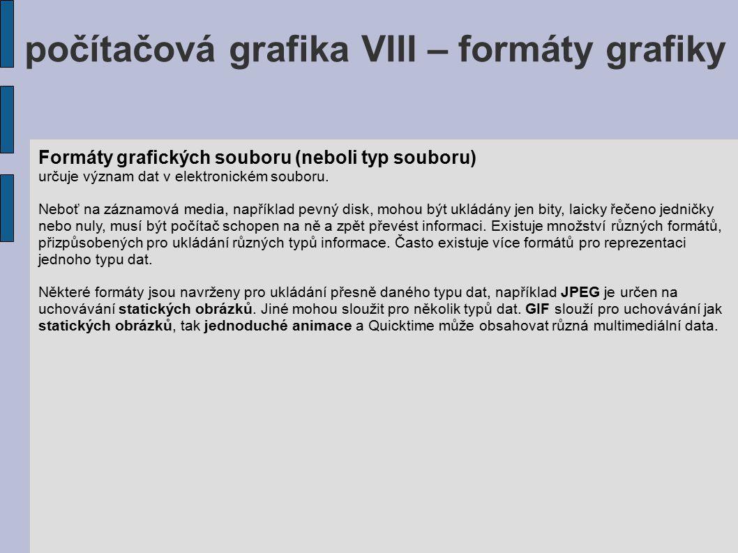 počítačová grafika VIII – formáty grafiky Formáty grafických souboru (neboli typ souboru) určuje význam dat v elektronickém souboru. Neboť na záznamov