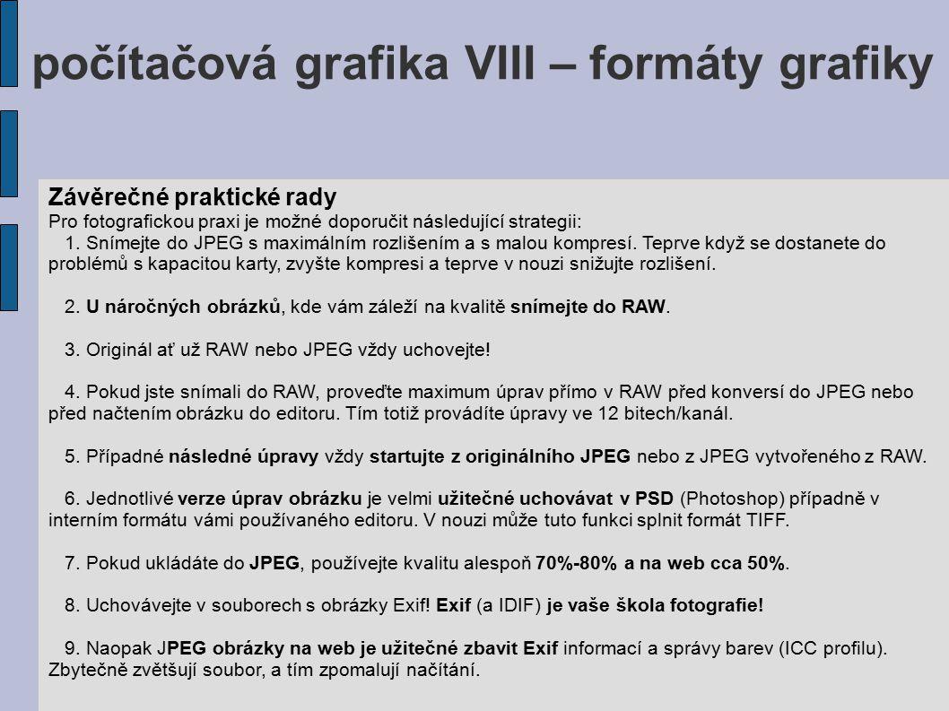počítačová grafika VIII – formáty grafiky Závěrečné praktické rady Pro fotografickou praxi je možné doporučit následující strategii: 1. Snímejte do JP