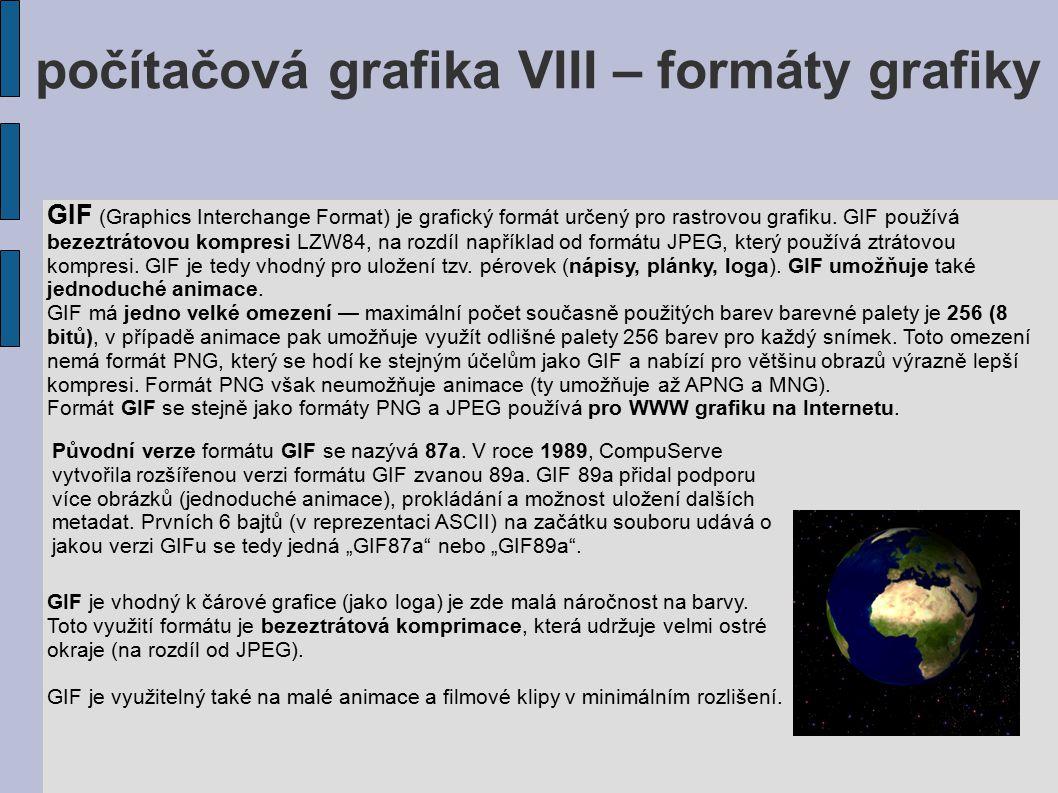 počítačová grafika VIII – formáty grafiky GIF (Graphics Interchange Format) je grafický formát určený pro rastrovou grafiku. GIF používá bezeztrátovou