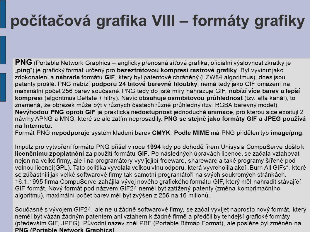 """počítačová grafika VIII – formáty grafiky PNG (Portable Network Graphics – anglicky přenosná síťová grafika; oficiální výslovnost zkratky je """"ping"""") j"""