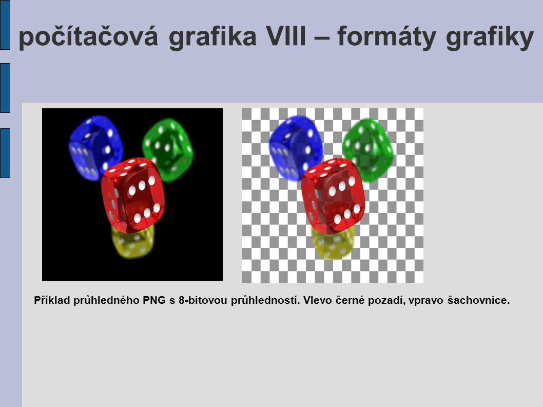 počítačová grafika VIII – formáty grafiky Příklad průhledného PNG s 8-bitovou průhledností. Vlevo černé pozadí, vpravo šachovnice.