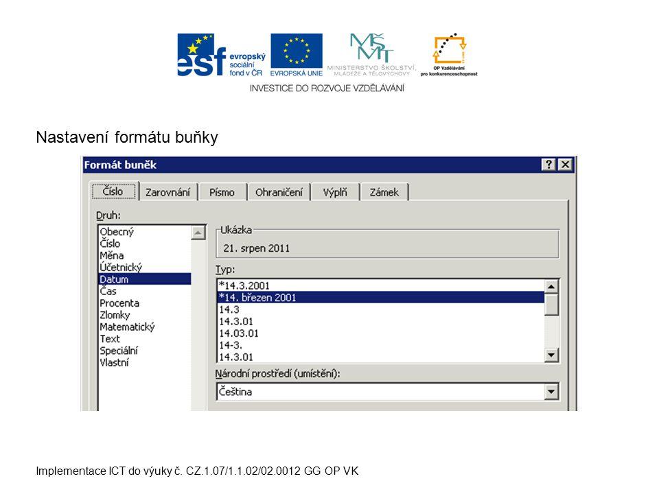 Implementace ICT do výuky č. CZ.1.07/1.1.02/02.0012 GG OP VK Nastavení formátu buňky