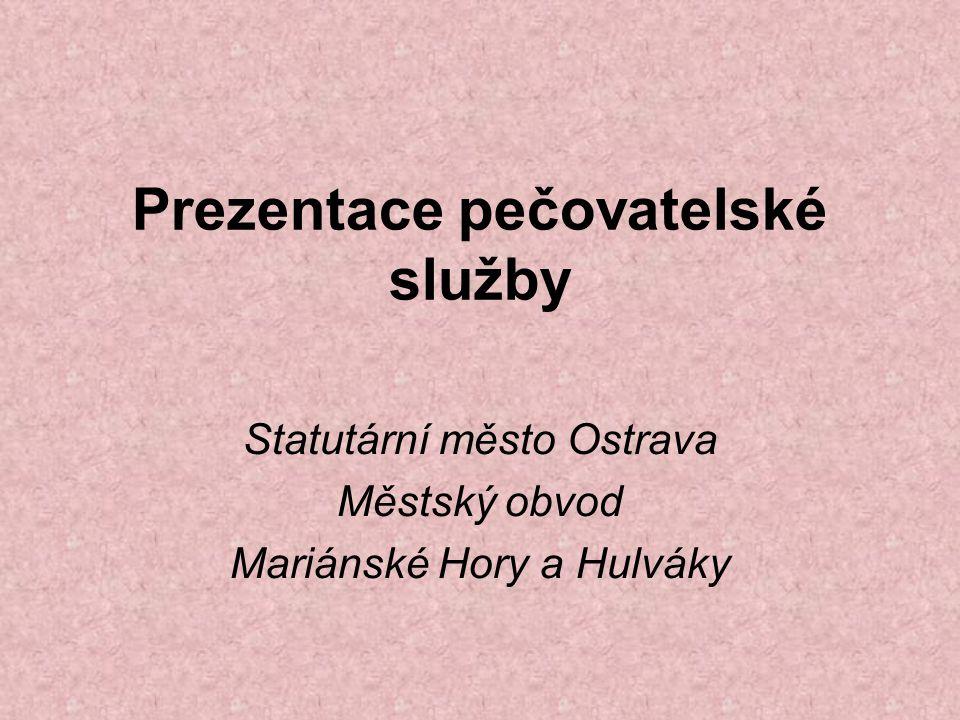 Prezentace pečovatelské služby Statutární město Ostrava Městský obvod Mariánské Hory a Hulváky