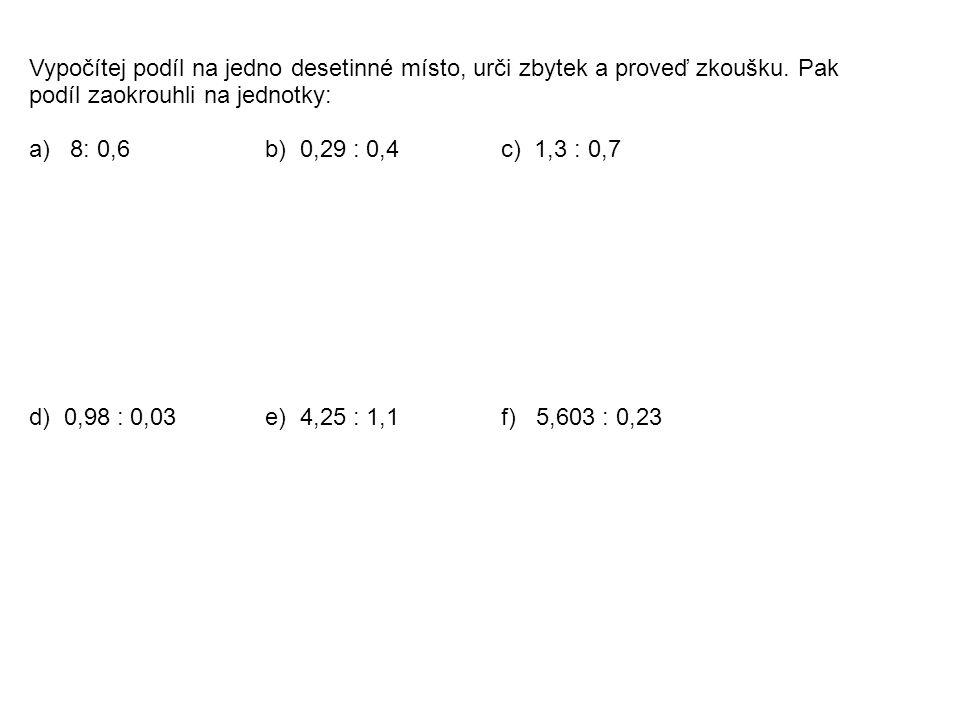 Vypočítej podíl na jedno desetinné místo, urči zbytek a proveď zkoušku.