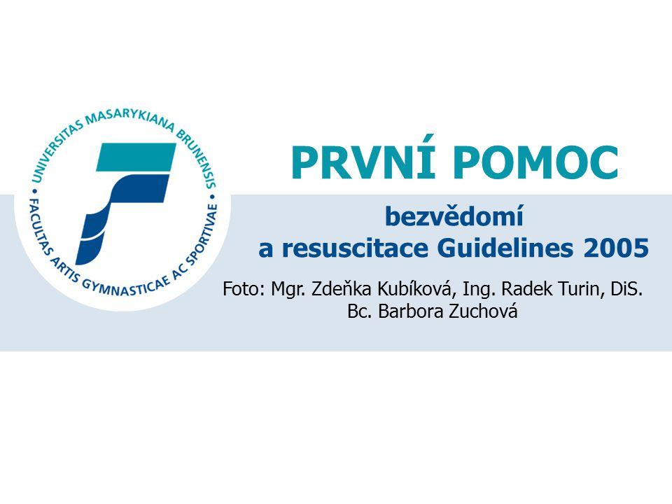 PRVNÍ POMOC Foto: Mgr. Zdeňka Kubíková, Ing. Radek Turin, DiS. Bc. Barbora Zuchová bezvědomí a resuscitace Guidelines 2005