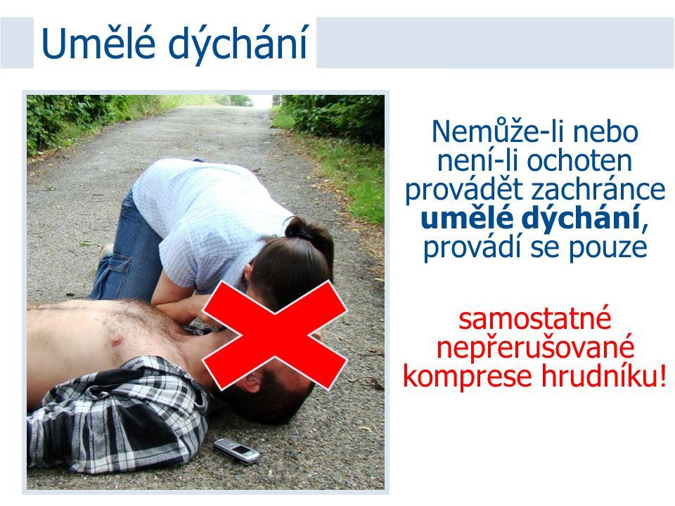 Nemůže-li nebo není-li ochoten provádět zachránce umělé dýchání, provádí se pouze samostatné nepřerušované komprese hrudníku! Umělé dýchání