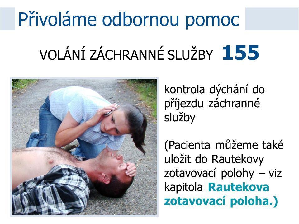 VOLÁNÍ ZÁCHRANNÉ SLUŽBY 155 Přivoláme odbornou pomoc kontrola dýchání do příjezdu záchranné služby (Pacienta můžeme také uložit do Rautekovy zotavovac