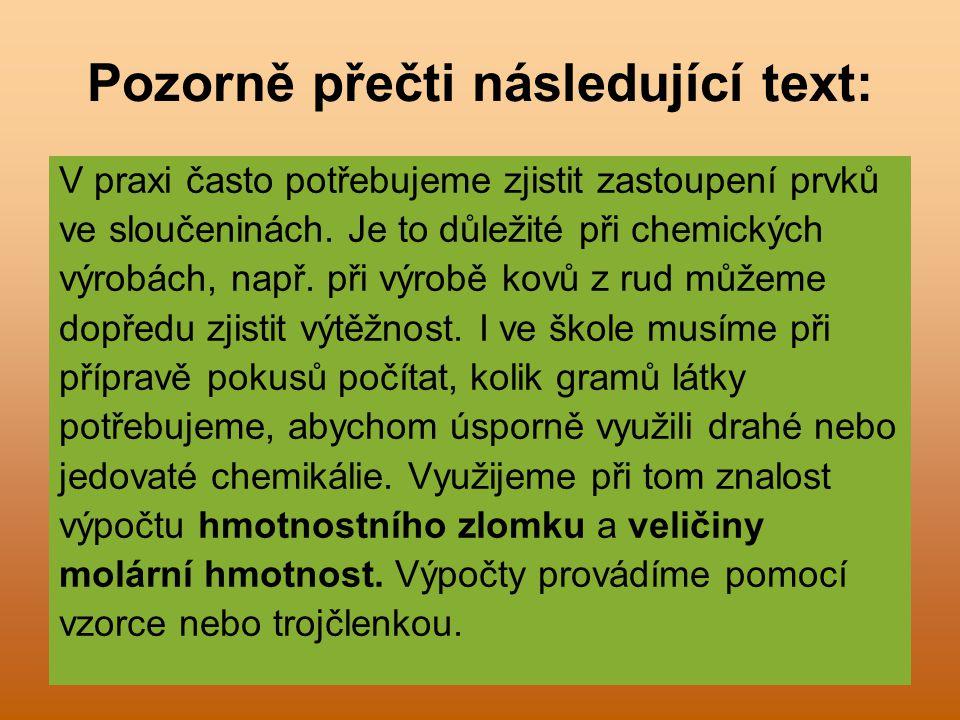Pozorně přečti následující text: V praxi často potřebujeme zjistit zastoupení prvků ve sloučeninách. Je to důležité při chemických výrobách, např. při