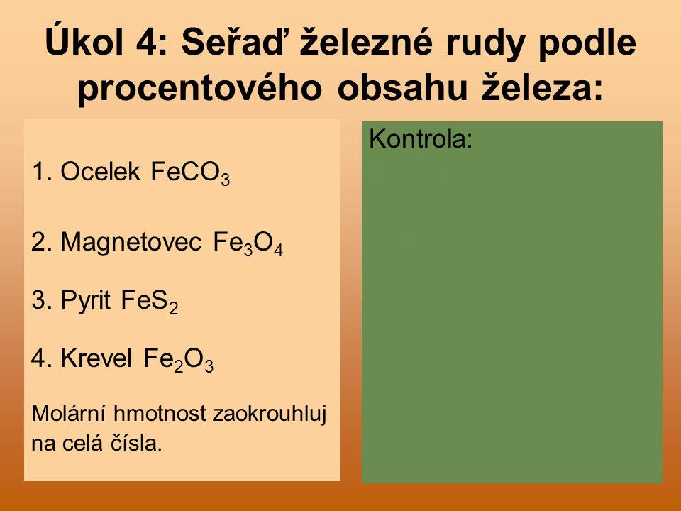 Úkol 4: Seřaď železné rudy podle procentového obsahu železa: 1. Ocelek FeCO 3 2. Magnetovec Fe 3 O 4 3. Pyrit FeS 2 4. Krevel Fe 2 O 3 Molární hmotnos