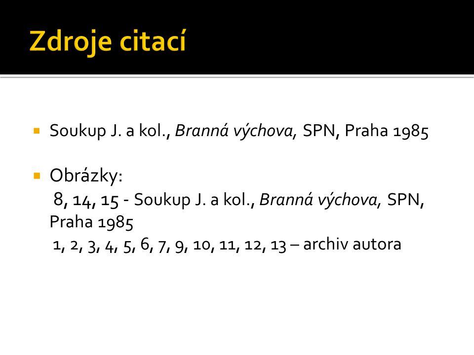  Soukup J. a kol., Branná výchova, SPN, Praha 1985  Obrázky: 8, 14, 15 - Soukup J.
