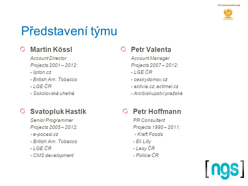 Představení týmu Martin Kössl Account Director Projects 2001 – 2012: - lipton.cz - British Am.