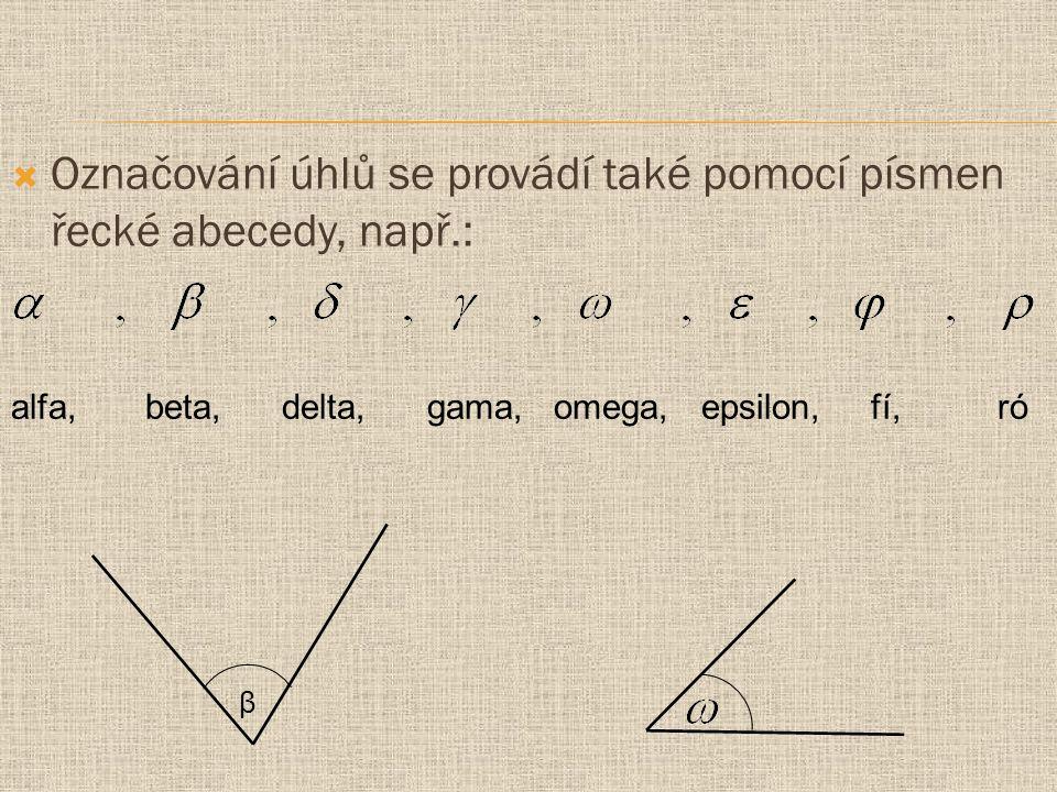 Označování úhlů se provádí také pomocí písmen řecké abecedy, např.: alfa, beta, delta, gama, omega, epsilon, fí, ró β