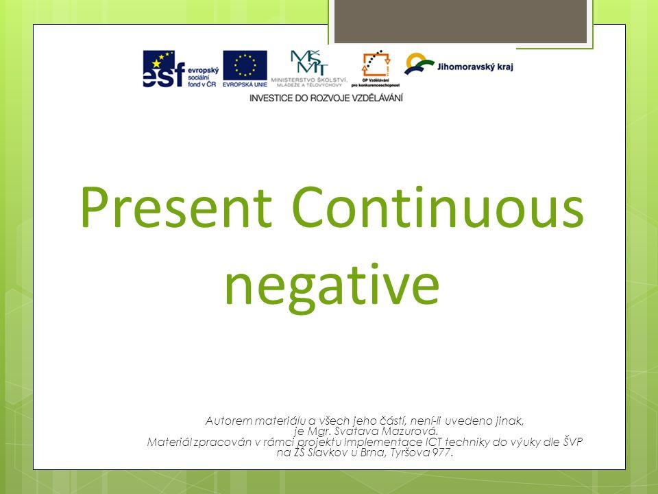 Present Continuous negative Autorem materiálu a všech jeho částí, není-li uvedeno jinak, je Mgr.