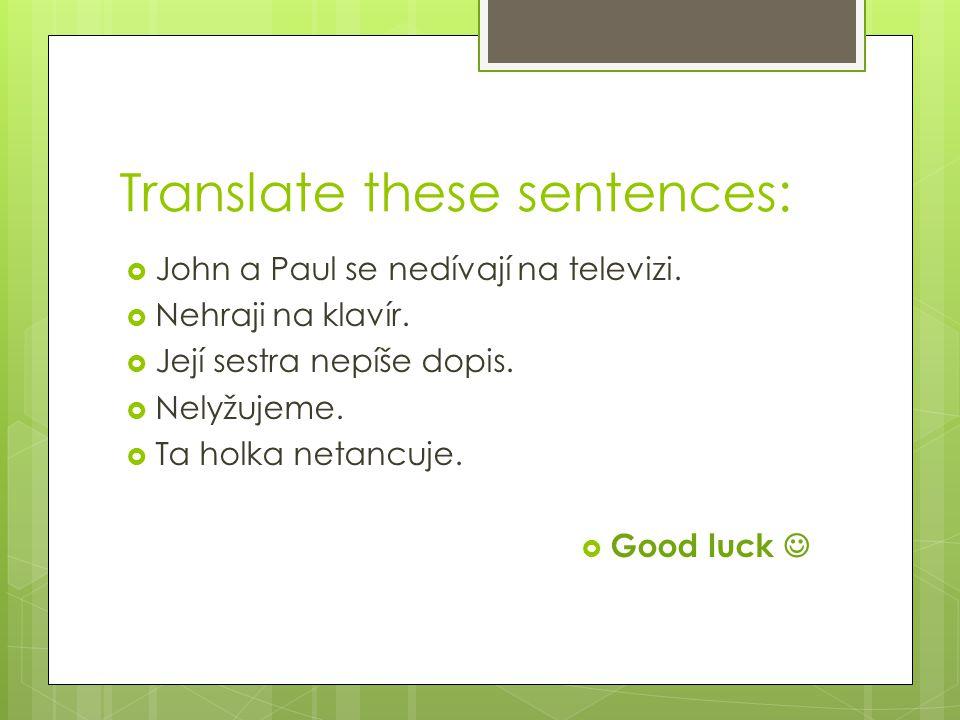 Translate these sentences:  John a Paul se nedívají na televizi.